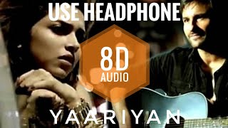 Yaariyan (8D Audio) Arijit Singh | Sunidhi Chauhan | Cocktail | 3D Surround | Love Ambience