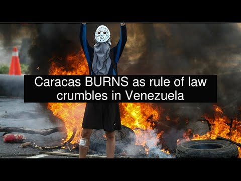 Caracas BURNS as rule of law crumbles in Venezuela