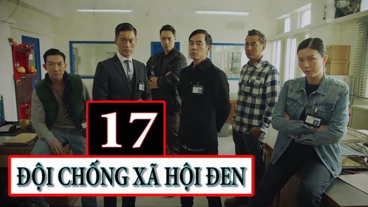 Đội Chống Xã Hội Đen | Phim bộ Hồng Kông 2017|Tập 17(THUYẾT MINH TIẾNG VIỆT)