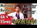 SAKHIYAAN : Maninder Buttar | GUITAR | Cover | INSTRUMENTAL | Babbu | Sakhiyan |Subhro |Tabs |Chords