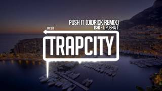 iSHi ft. Pusha T - Push It (Didrick Remix)