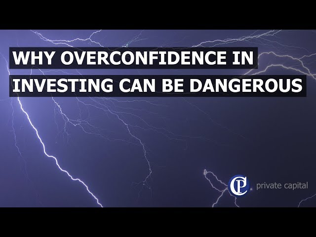 Why overconfidence in investing can be dangerous Private Capital