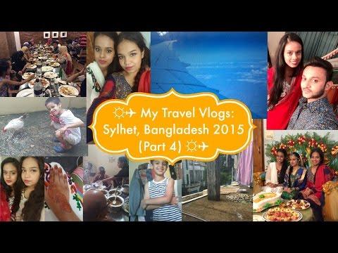 ☼✈ My Travel Vlogs: Sylhet, Bangladesh 2015 (Part 4) ☼✈