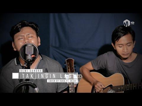 Acoustic Music   Tak Ingin Lagi (Dewi Sandra) - Cover by Kuka ft. Dezvi