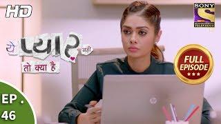Yeh Pyaar Nahi Toh Kya Hai - Ep 46 - Full Episode - 21st May, 2018