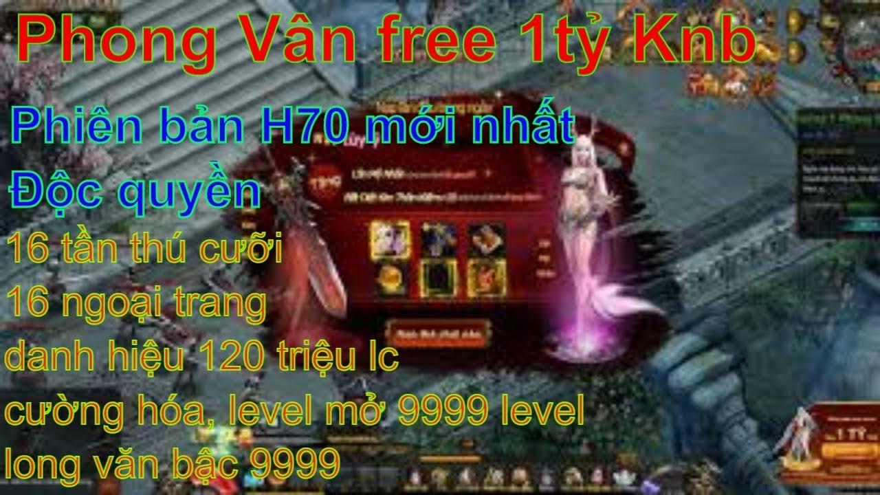 Game Private webgame Phong Vân H70 Free 1 Tỉ Knb Full Việt Hóa Phúc Lợi Trọn Đời Chuẩn Cày Cuốc