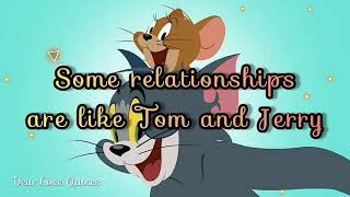 Some relationships are like Tom and Jerry ...
