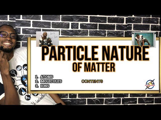 Matter, Atom, Molecules & Ion   Particle Nature