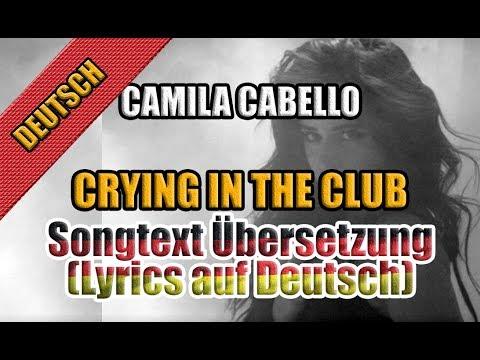 Crying In The Club Von Camila Cabello - Songtext Übersetzung (Lyrics auf Deutsch)