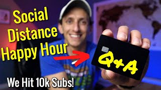 Social Distance Happy Hour | We Hit 10k Subs!