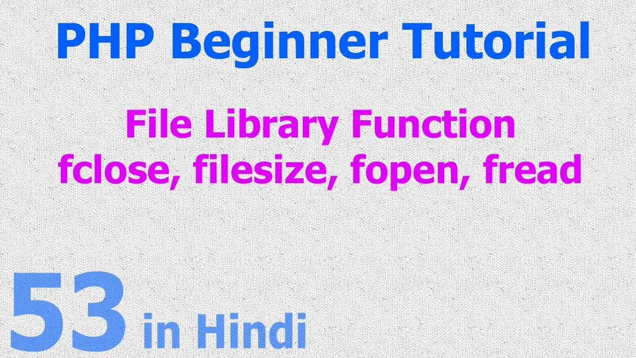 53 - PHP File Function - open file, read file, get file size, close file to clear memory