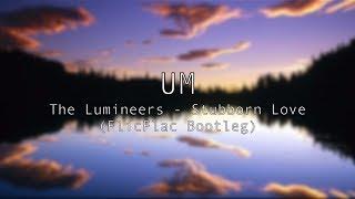 The Lumineers - Stubborn Love (FlicFlac Bootleg)