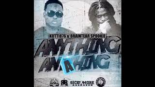 Kutti 876 & Braintear Spookie - Anything A Anything - Dancehall 2018