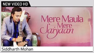 Mere Maula Mere Saiyaan - Siddharth Mohan Feat. Bawa Gulzar | Music Video
