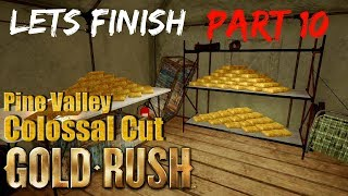 Gold Rush The game Pine Valley COLOSSAL CUT Part 10 lets Finish the CUT and sell some gold.