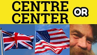 Centre or Center re-er British and American Spelling Differences - ESL British English Pronunciation
