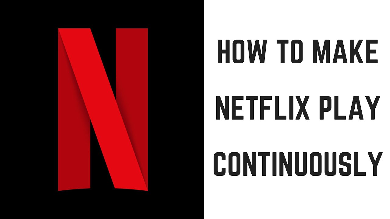 How to Make Netflix Play Continuously