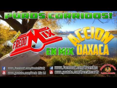 Accion Oaxaca - Puros Corridos Mix - Dj FredoMix 2015
