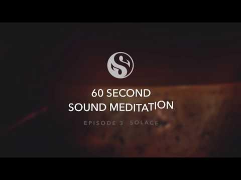 60 Second Sound Meditation - Episode 3 - Solace