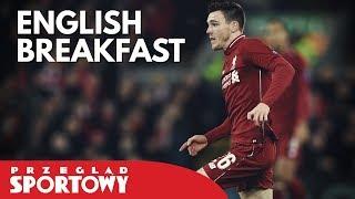 English Breakfast - Liverpool na czele! Sarri przechytrzył Guardiolę!