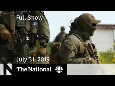 The National for July 31, 2019 — Prescription Drug Imports, Manhunt for Murder Suspects