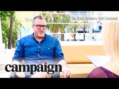 The Great Outdoors: Matt Eastwood, Worldwide Chief Creative Officer, J. Walter Thompson