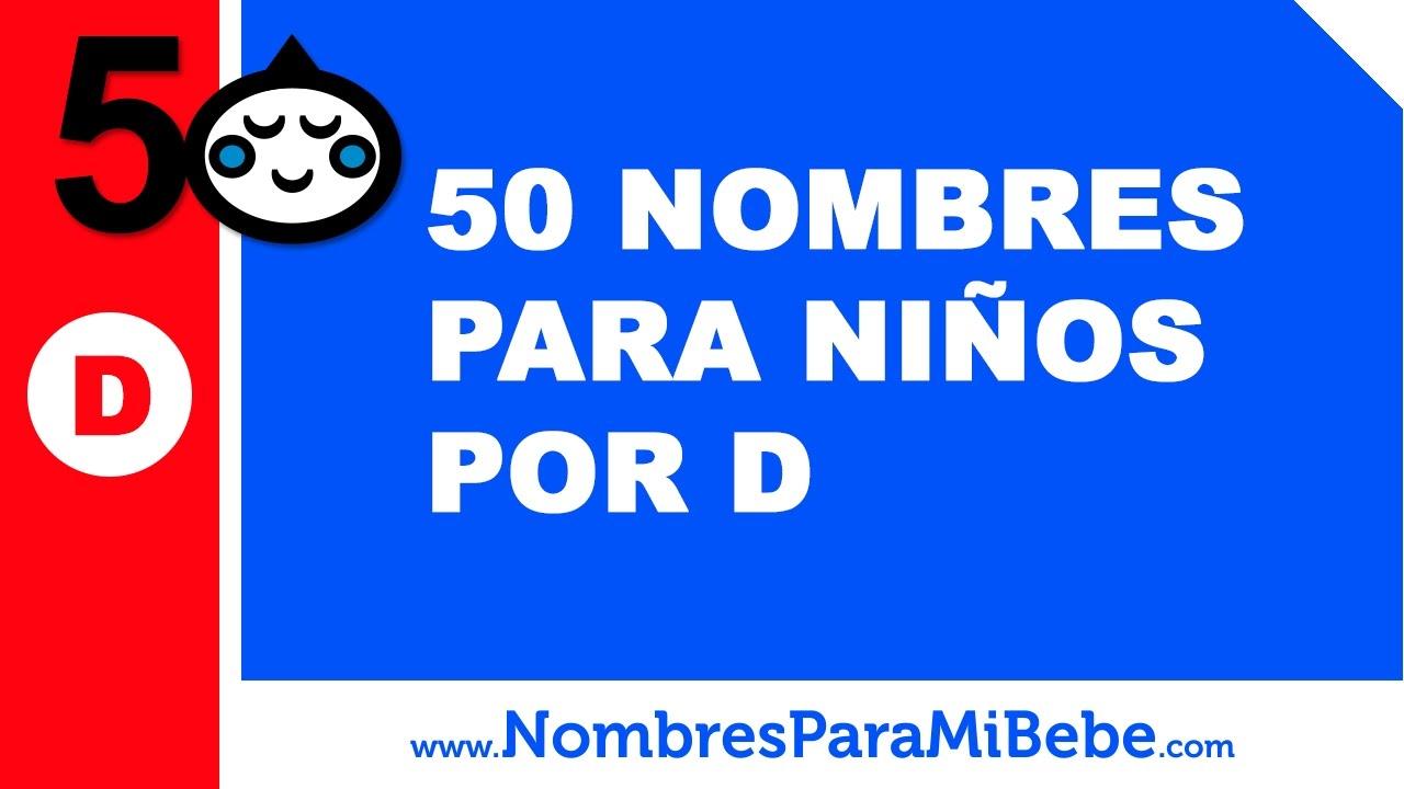 50 Nombres Para Niños Por D Los Mejores Nombres De Bebé Www Nombresparamibebe Com Youtube