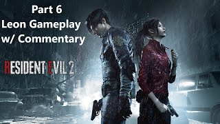 Resident Evil 2 Remake | Part 6 | Leon Gameplay | Survival Horror PC Game | w/ Commentary