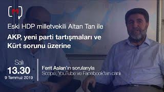 Altan Tan ile AKP ve yeni parti tartışmaları, Kürt sorunu üzerine söyleşi