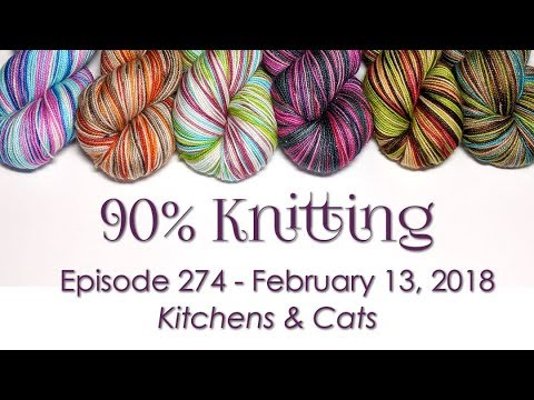 90% Knitting - Episode 274 - Kitchens and Cats
