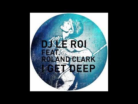 DJ Le Roi feat. Roland Clark - I Get Deep (Late Nite Tuff Guy Remix)