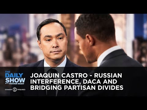 Joaquin Castro – Russian Interference, DACA and Bridging Partisan Divides | The Daily Show