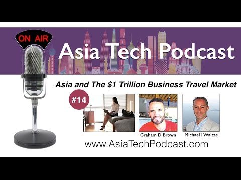 ATP 14 | Asia and the $1 Trillion Business Travel Market | AsiaTechPodcast.com