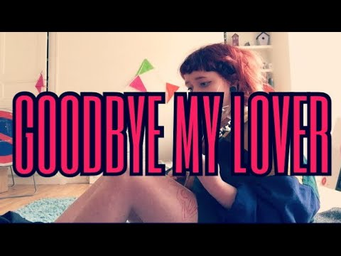 James Blunt - Goodbye My Lover || Cover ( lol it rhymes )
