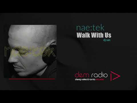 Walk With Us | 2018 Deep & Underground Electronic Music Mix | Mixed By Nae:Tek
