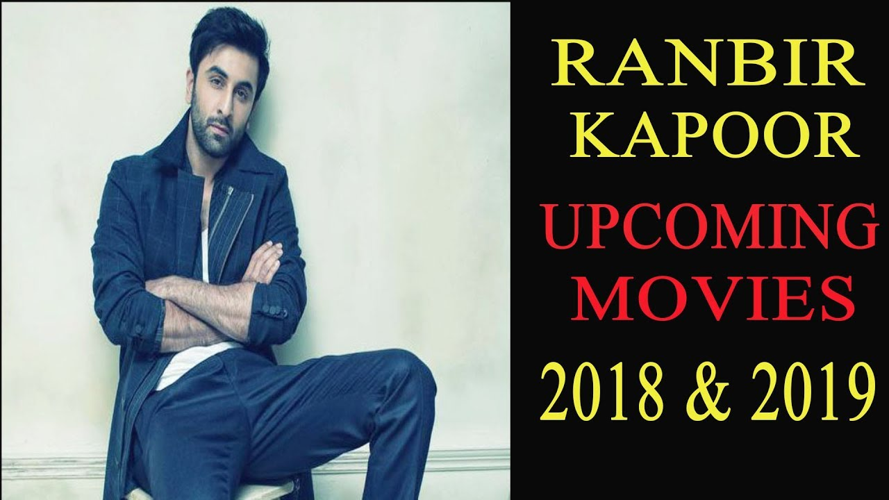 Ranbir Kapoor Upcoming Movies 2018 and 2019 With Cast and ...
