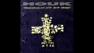 Houk - Transmission Into Your Heart