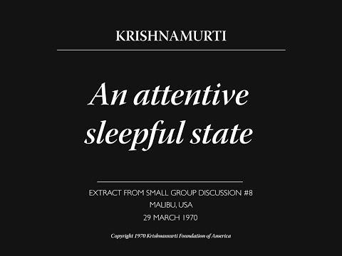 An attentive sleepful state   J. Krishnamurti