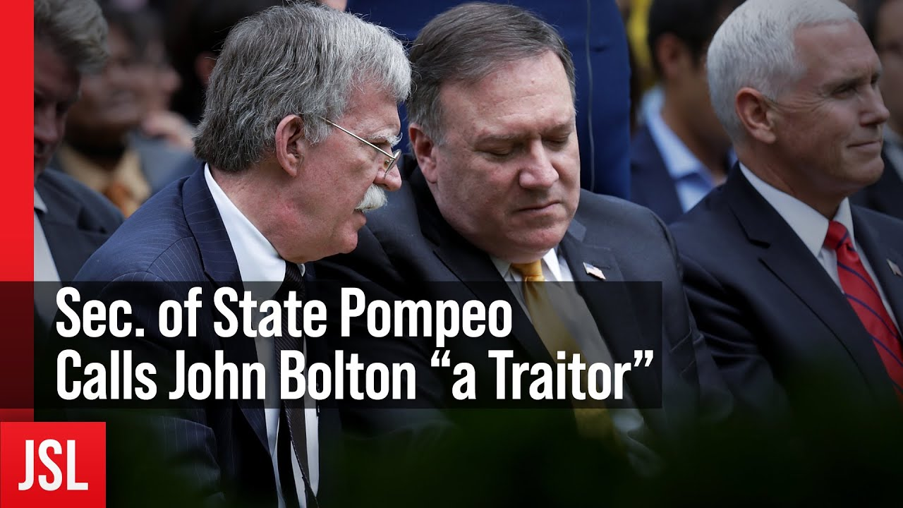 "JSL - Sec. of State Pompeo Calls John Bolton ""a Traitor"""