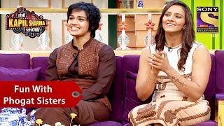 Fun With Phogat Sisters - The Kapil Sharma Show