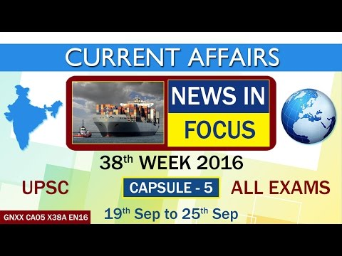 """Current Affairs """"NEWS IN FOCUS"""" Capsule-5 of 38th Week(19th Sept to 25th Sept)of 2016"""