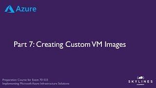 أزور التدريب (70-533 ، AZ-100) - الظاهرية - الجزء 7 - العرف VM الصور