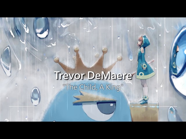 World's Most Emotional Music: The Child, A King by Trevor DeMaere