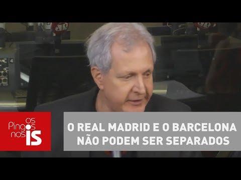 Augusto Nunes: O Real Madrid E O Barcelona Não Podem Ser Separados