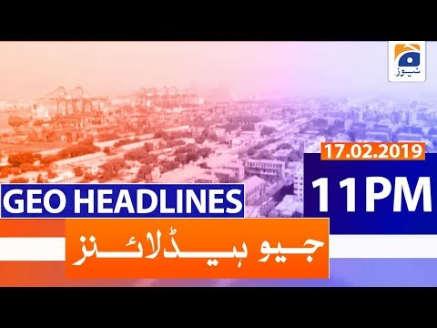 Geo Headlines 11 PM | 17th February 2020