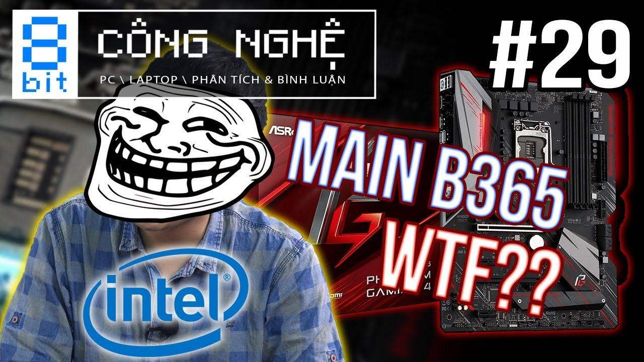 Mainboard Dùng Chipset B365? What The F* Intel?!