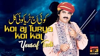 Koi Aj Turya Koi Kal Turya Tur Assan Vi - Yousuf Tedi - Latest Song 2017