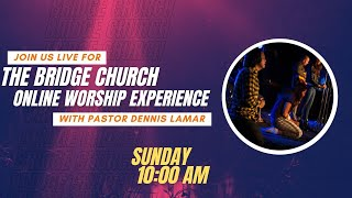 JOIN US LIVE at Bridge Church   10AM PST    February 14, 2021