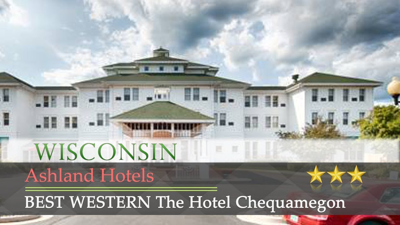 Best Western The Hotel Chequamegon Ashland Hotels Wisconsin