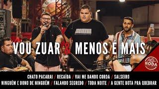 Vou Zuar e Menos é Mais - Chato Pacarai/ Recaída / Vai Me Dando Corda / Salseiro /Ninguém é Dono de